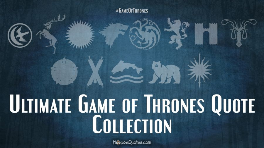Ultimate Game Of Thrones Quote Collection