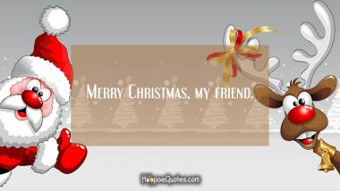 Merry Christmas, my friend Christmas Quotes