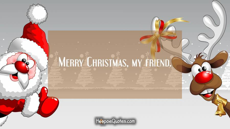 Merry Christmas, my friend - HoopoeQuotes