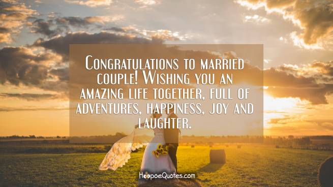 Congratulations to married couple! Wishing you an amazing life together, full of adventures, happiness, joy and laughter.