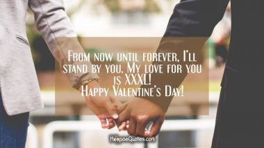 From now until forever, I'll stand by you. My love for you is XXXL! Happy Valentine's Day! Valentine's Day Quotes