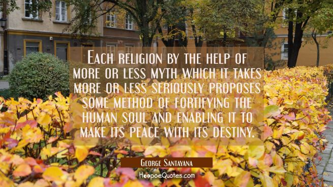 Each religion by the help of more or less myth which it takes more or less seriously proposes some