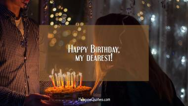 Happy Birthday, my dearest! Quotes