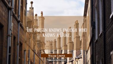 The parson knows enough who knows a Duke.