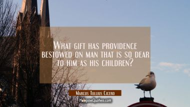 What gift has providence bestowed on man that is so dear to him as his children?
