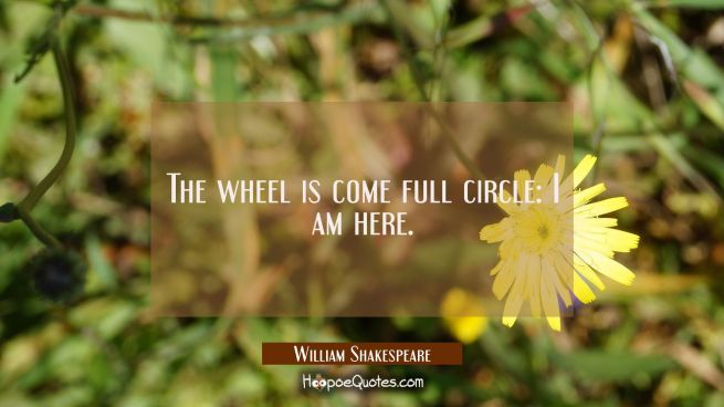 The wheel is come full circle: I am here.