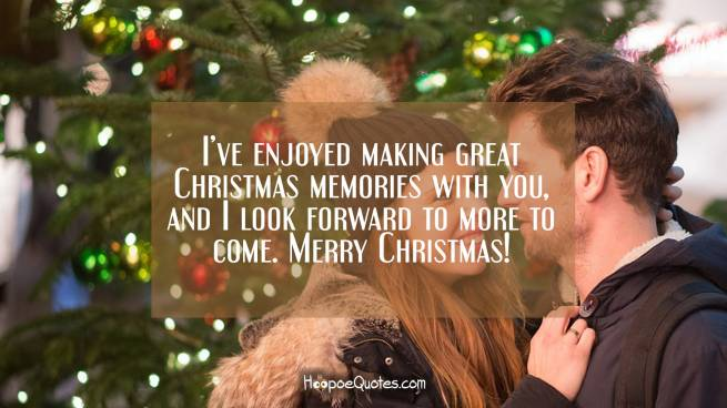 I've enjoyed making great Christmas memories with you, and I look forward to more to come. Merry Christmas!
