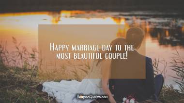 Happy marriage day to the most beautiful couple! Wedding Quotes