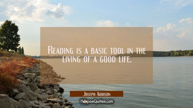 Reading is a basic tool in the living of a good life.