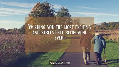 Wishing you the most exciting and stress-free retirement ever.
