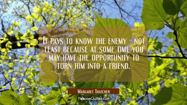 It pays to know the enemy - not least because at some time you may have the opportunity to turn him