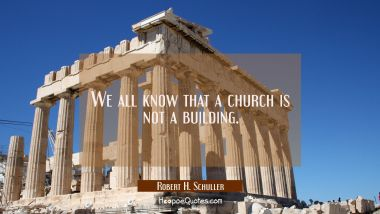 We all know that a church is not a building.