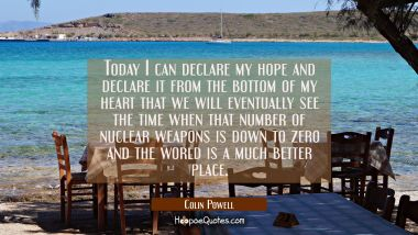 Today I can declare my hope and declare it from the bottom of my heart that we will eventually see