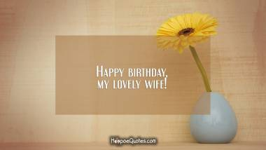 Happy birthday, my lovely wife! Birthday Quotes