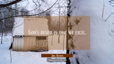God's desire is that we excel.
