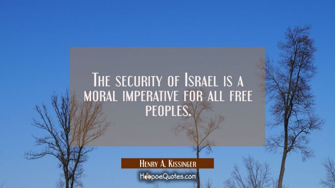 The security of Israel is a moral imperative for all free peoples.
