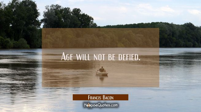 Age will not be defied.