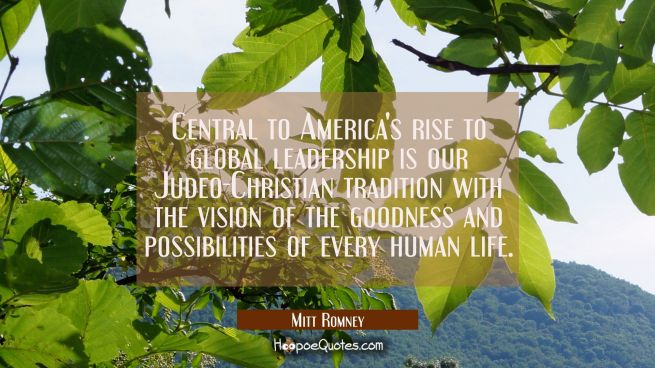 Central to America's rise to global leadership is our Judeo-Christian tradition with the vision of