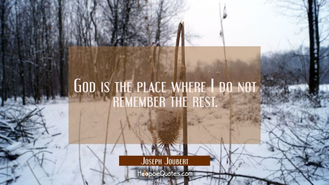 God is the place where I do not remember the rest.