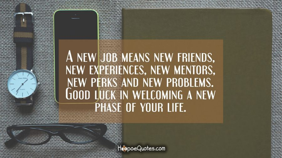 A New Job Means New Friends New Experiences New Mentors New Perks