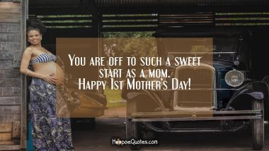 You are off to such a sweet start as a mom. Happy 1st Mother's Day!