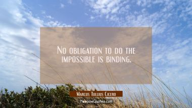 No obligation to do the impossible is binding.