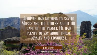 Jehovah had nothing to say to Moses and the others about the care of the planet. He had plenty to s