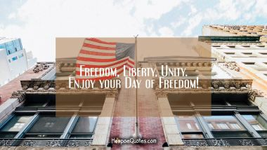 Freedom, Liberty, Unity. Enjoy your Day of Freedom!