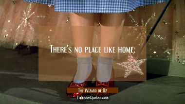 There's no place like home. Quotes