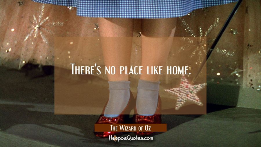 There's no place like home. Movie Quotes Quotes