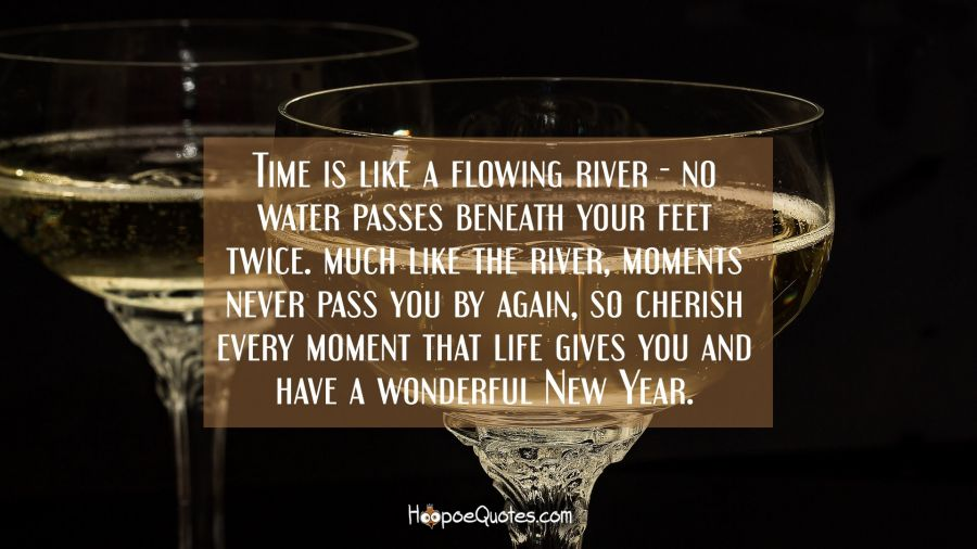 Time Is Like A Flowing River No Water Passes Beneath Your Feet