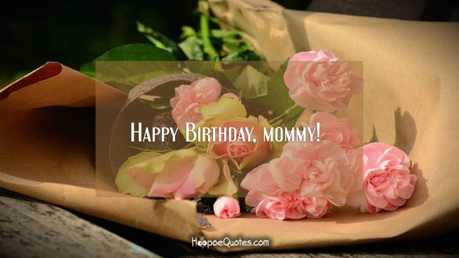 Happy Birthday, mommy!