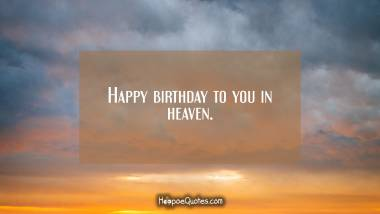 Happy birthday to you in heaven Quotes