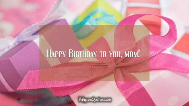 Happy Birthday to you, mom!