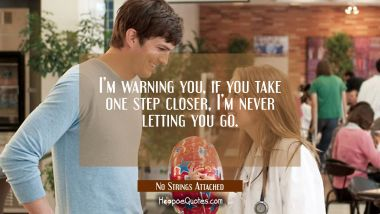 I'm warning you, if you take one step closer, I'm never letting you go. Quotes