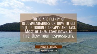 There are plenty of recommendations on how to get out of trouble cheaply and fast. Most of them com