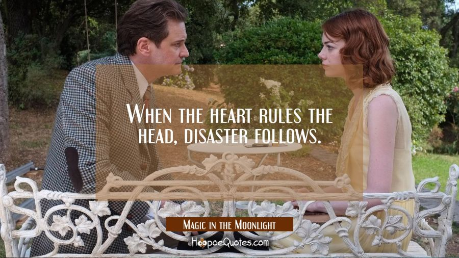 When the heart rules the head, disaster follows. Movie Quotes Quotes