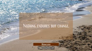 Nothing endures but change.