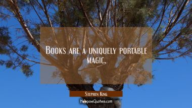 Books are a uniquely portable magic. Stephen King Quotes