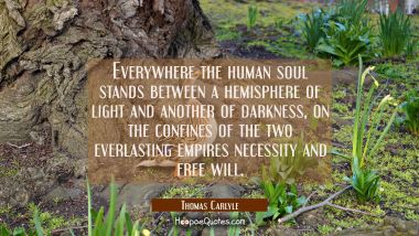 Everywhere the human soul stands between a hemisphere of light and another of darkness, on the conf