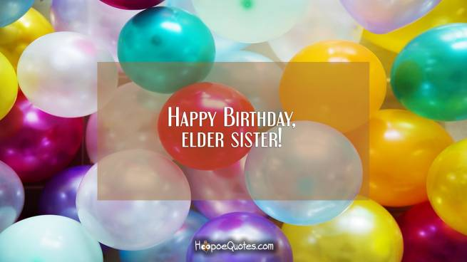 Happy Birthday, elder sister!