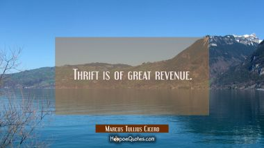 Thrift is of great revenue.