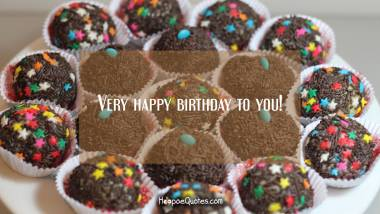 Very happy birthday to you! Quotes