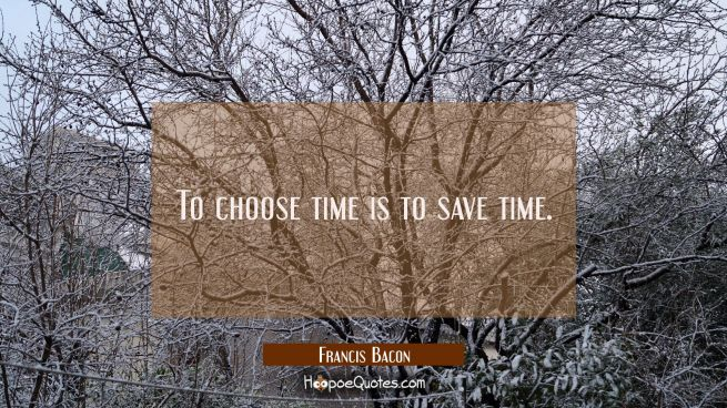 To choose time is to save time.