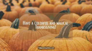 Have a colorful and magical Thanksgiving! Thanksgiving Quotes