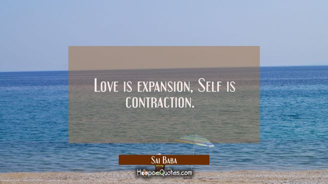 Love is expansion, Self is contraction.