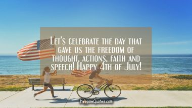 Let's celebrate the day that gave us the freedom of thought, actions, faith and speech! Happy 4th of July!