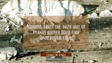 Nothing takes the taste out of peanut butter quite like unrequited love.