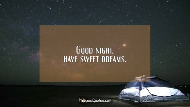 Good night, have sweet dreams.
