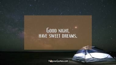 Good night, have sweet dreams. Good Night Quotes